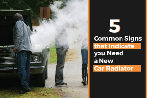 5 Common Signs that Indicate you Need a New Car Radiator