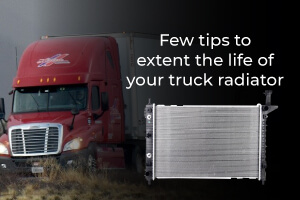 Few Tips to extent the lif of your truck radiator